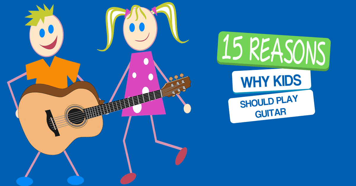15 Reasons why Kids should play guitar!